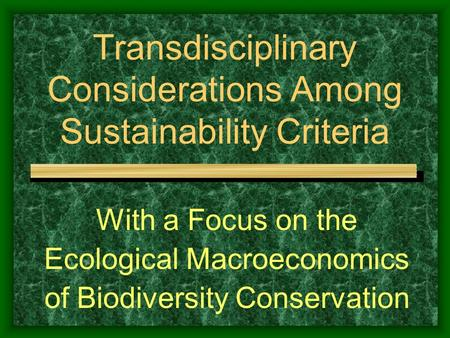 Transdisciplinary Considerations Among Sustainability Criteria With a Focus on the Ecological Macroeconomics of Biodiversity Conservation.