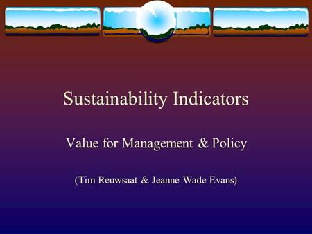 Sustainability Indicators Value for Management & Policy (Tim Reuwsaat & Jeanne Wade Evans)