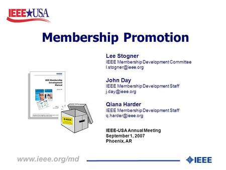 Membership Promotion Lee Stogner IEEE Membership Development Committee John Day IEEE Membership Development Staff Qiana.