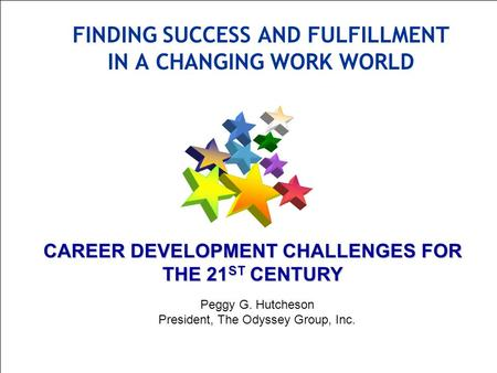 © 2006 The Odyssey Group, Inc. 1 CAREER DEVELOPMENT CHALLENGES FOR THE 21 ST CENTURY Peggy G. Hutcheson President, The Odyssey Group, Inc. FINDING SUCCESS.