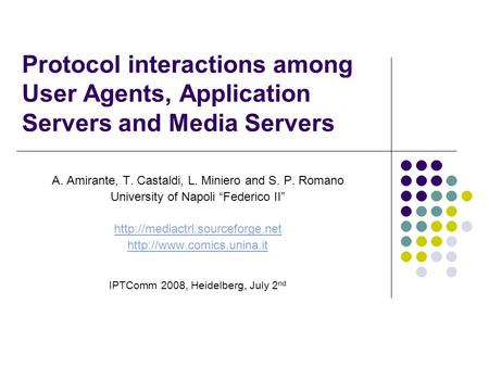 Protocol interactions among User Agents, Application Servers and Media Servers A. Amirante, T. Castaldi, L. Miniero and S. P. Romano University of Napoli.