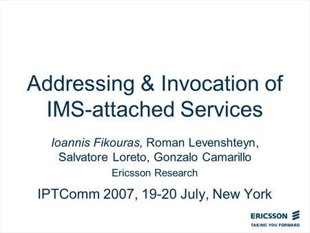 Slide title In CAPITALS 50 pt Slide subtitle 32 pt Addressing & Invocation of IMS-attached Services Ioannis Fikouras, Roman Levenshteyn, Salvatore Loreto,