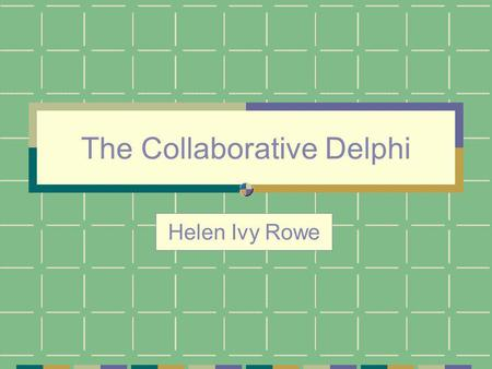 The Collaborative Delphi Helen Ivy Rowe. Purpose Introduce a new variant to the Policy Delphi that I will call collaborative. Describe its use by the.