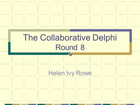 The Collaborative Delphi Round 8 Helen Ivy Rowe. Definition The Delphi, as we use it, is a technique used for gathering and developing opinion to further.