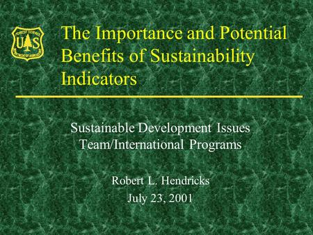 The Importance and Potential Benefits of Sustainability Indicators Sustainable Development Issues Team/International Programs Robert L. Hendricks July.