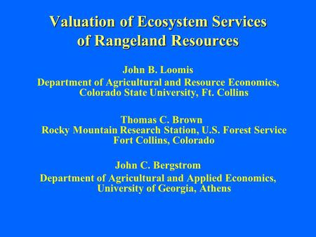 Valuation of Ecosystem Services of Rangeland Resources John B. Loomis Department of Agricultural and Resource Economics, Colorado State University, Ft.