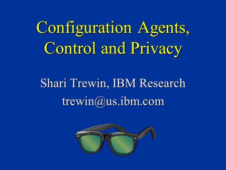 Configuration Agents, Control and Privacy Shari Trewin, IBM Research