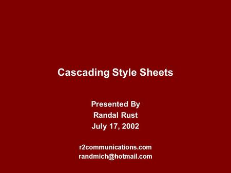Cascading Style Sheets Presented By Randal Rust July 17, 2002 r2communications.com