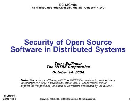 The MITRE Corporation Copyright 2004 by The MITRE Corporation. All rights reserved. 1 Security of Open Source Software in Distributed Systems DC SIGAda.