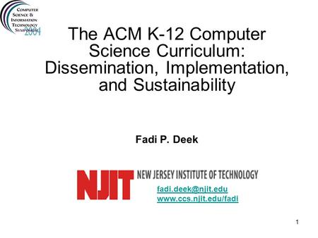 1 The ACM K-12 Computer Science Curriculum: Dissemination, Implementation, and Sustainability Fadi P. Deek