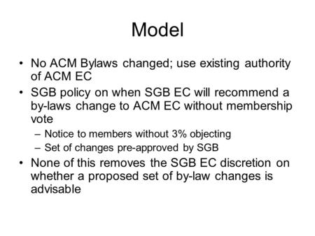 Model No ACM Bylaws changed; use existing authority of ACM EC SGB policy on when SGB EC will recommend a by-laws change to ACM EC without membership vote.