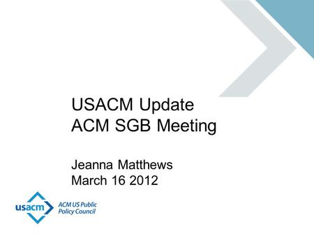 USACM Update ACM SGB Meeting Jeanna Matthews March 16 2012.