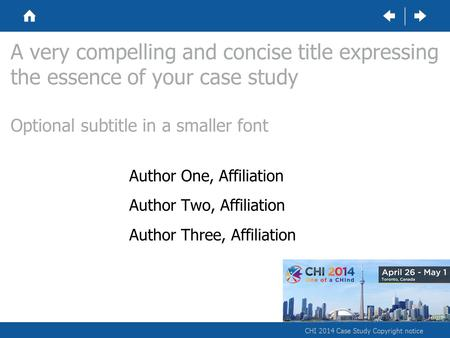 CHI 2014 Case Study Copyright notice A very compelling and concise title expressing the essence of your case study Optional subtitle in a smaller font.