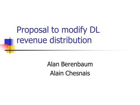 Proposal to modify DL revenue distribution Alan Berenbaum Alain Chesnais.