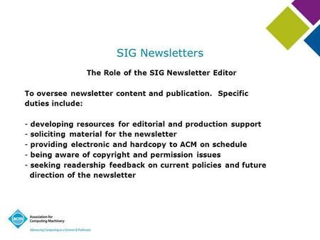 SIG Newsletters The Role of the SIG Newsletter Editor To oversee newsletter content and publication. Specific duties include: - developing resources for.