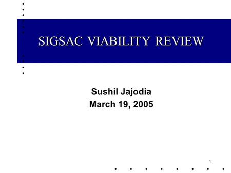 1 SIGSAC VIABILITY REVIEW Sushil Jajodia March 19, 2005.