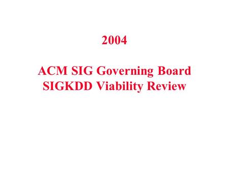 2004 ACM SIG Governing Board SIGKDD Viability Review.