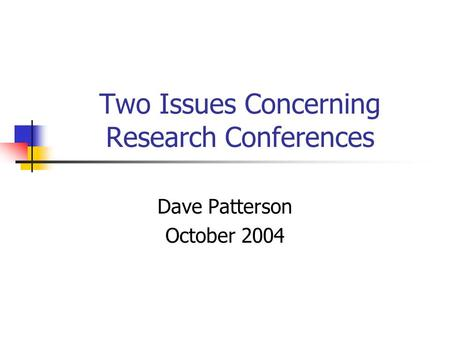 Two Issues Concerning Research Conferences Dave Patterson October 2004.