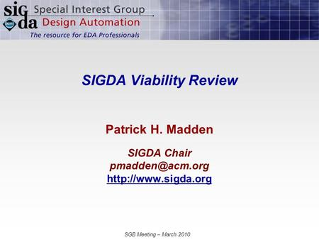 SGB Meeting – March 2010 SIGDA Viability Review Patrick H. Madden SIGDA Chair