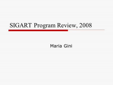 SIGART Program Review, 2008 Maria Gini. SIGART Financial Aspects Healthy financial situation despite the loss of the AAMAS conference Significant investment.