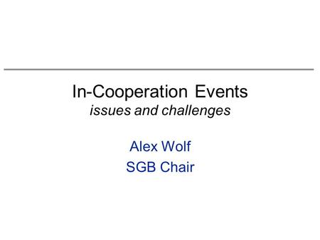 In-Cooperation Events issues and challenges Alex Wolf SGB Chair.