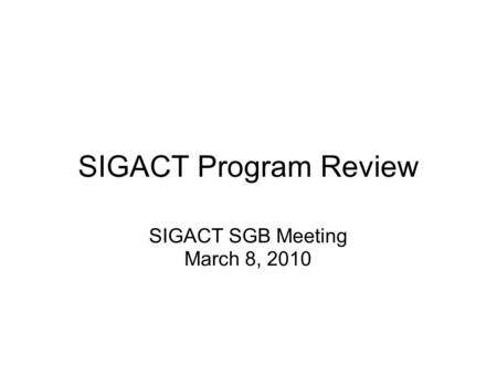 SIGACT Program Review SIGACT SGB Meeting March 8, 2010.