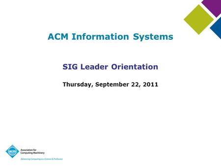 ACM Information Systems SIG Leader Orientation Thursday, September 22, 2011.