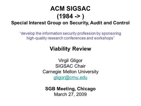 ACM SIGSAC (1984 -> ) Special Interest Group on Security, Audit and Control develop the information security profession by sponsoring high-quality research.