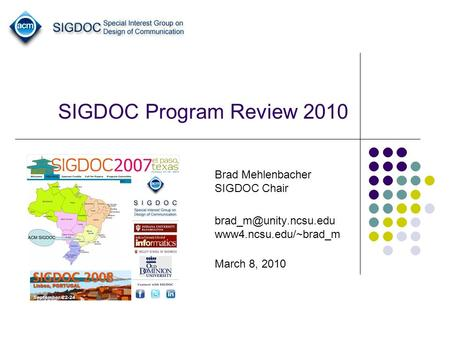 SIGDOC Program Review 2010 Brad Mehlenbacher SIGDOC Chair www4.ncsu.edu/~brad_m March 8, 2010.