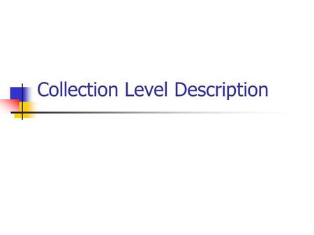 Collection Level Description. Constituency Archives Libraries Museums Government Commerce Media.