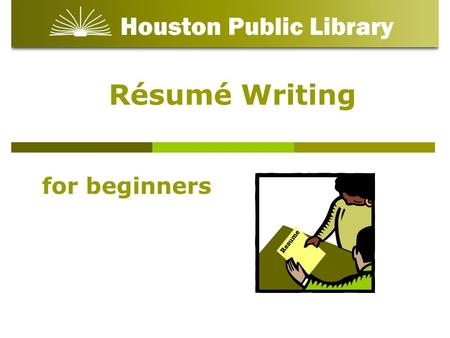 Résumé Writing for beginners. Résumé: Writing and Preparation A résumé is a document containing a summary or listing of relevant job experience and education,