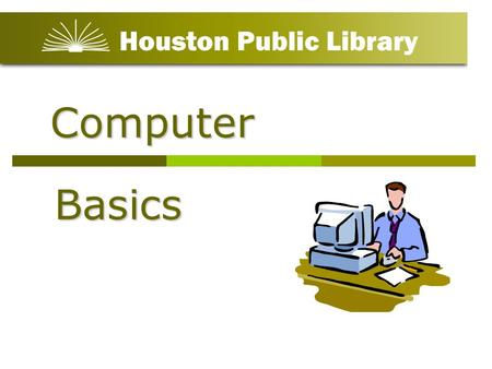 Computer Basics. PCP C A PC is a Personal Computer. PCs are portable and used by you. There are four basics parts or components usually called Hardware: