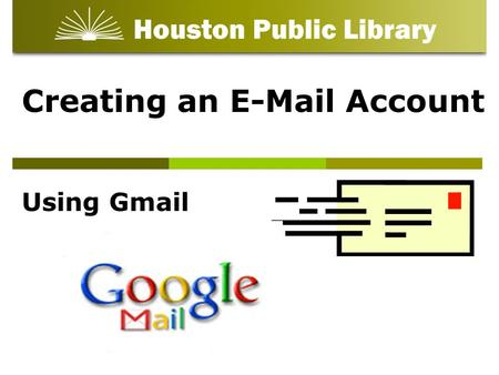 Creating an E-Mail Account Using Gmail. Objectives: What is e-mail Why use e-mail Create an e-mail account.