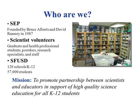 Teaching Scientist Volunteers about K-12 Science Education, Pedagogy, and Partnership University of California San Francisco Science & Health Education.