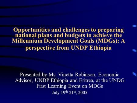 Opportunities and challenges to preparing national plans and budgets to achieve the Millennium Development Goals (MDGs): A perspective from UNDP Ethiopia.