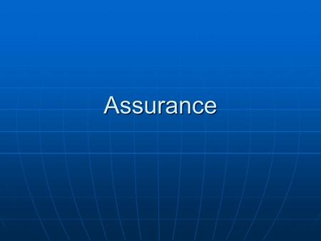 Assurance. Assurance: What & Why? Awareness of partners internal controls and financial management practicesAwareness of partners internal controls and.