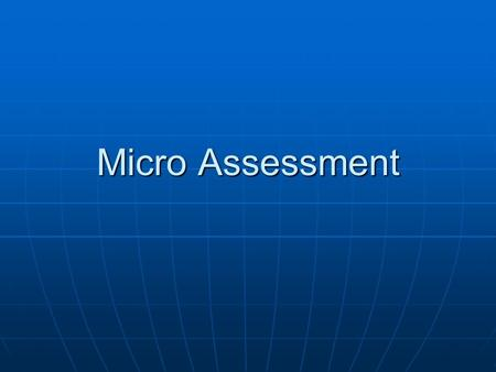 Micro Assessment. What is a Micro Assessment? An assessment of the adequacy of the implementing partners financial management systems and internal controlsAn.
