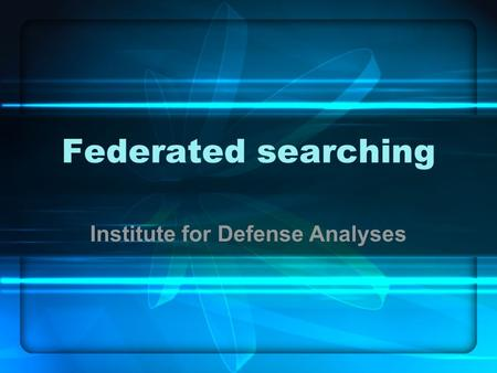 Institute for Defense Analyses Federated searching.