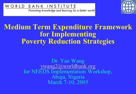 Medium Term Expenditure Framework for Implementing Poverty Reduction Strategies Dr. Yan Wang for NEEDS Implementation Workshop, Abuja,
