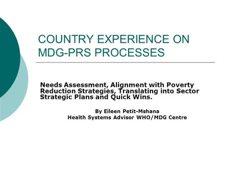 COUNTRY EXPERIENCE ON MDG-PRS PROCESSES Needs Assessment, Alignment with Poverty Reduction Strategies, Translating into Sector Strategic Plans and Quick.