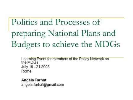 Politics and Processes of preparing National Plans and Budgets to achieve the MDGs Learning Event for members of the Policy Network on the MDGs July 19.