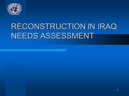 1 RECONSTRUCTION IN IRAQ NEEDS ASSESSMENT. 2 Reconstruction in Iraq Following the launch of the revised Humanitarian Appeal for Iraq on 23 June 2003,