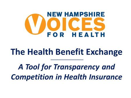 The Health Benefit Exchange ------------------------------ A Tool for Transparency and Competition in Health Insurance.