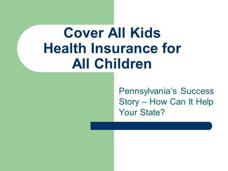 Cover All Kids Health Insurance for All Children Pennsylvanias Success Story – How Can It Help Your State?