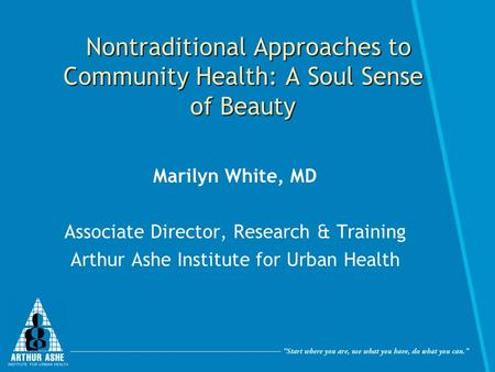 Nontraditional Approaches to Community Health: A Soul Sense of Beauty Nontraditional Approaches to Community Health: A Soul Sense of Beauty Marilyn White,