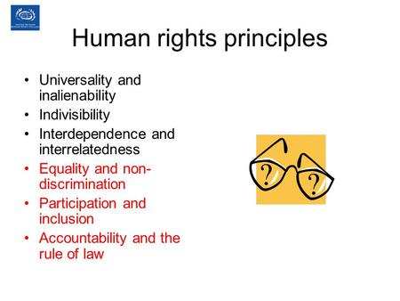 Human rights principles Universality and inalienability Indivisibility Interdependence and interrelatedness Equality and non- discrimination Participation.