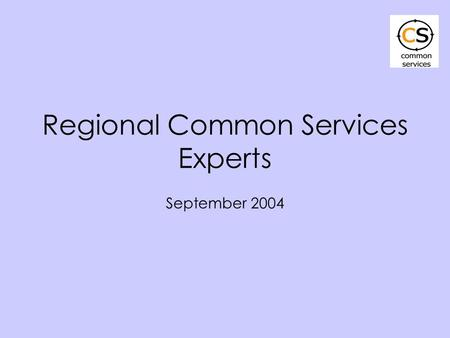 Regional Common Services Experts September 2004. Asia/Pacific Eastern/Southern Africa West Africa Arab States/North Africa Latin America/Caribbean Eastern.