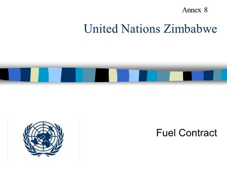 United Nations Zimbabwe Fuel Contract Annex 8. Assessment - Dependability - Cost savings - Support to program partners - Security.