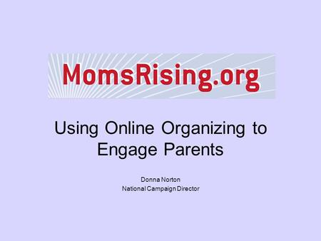 Using Online Organizing to Engage Parents Donna Norton National Campaign Director.