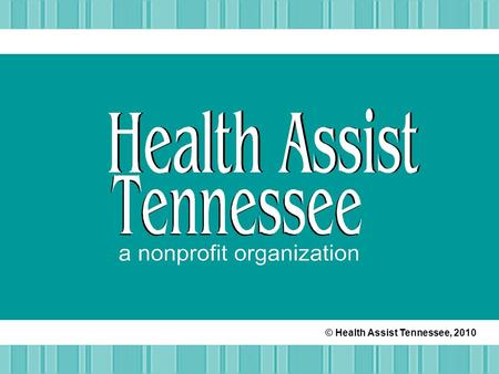 © Health Assist Tennessee, 2010. Our Saying at the agency Regarding healthcare in Tennessee, there is only one consistency Change.